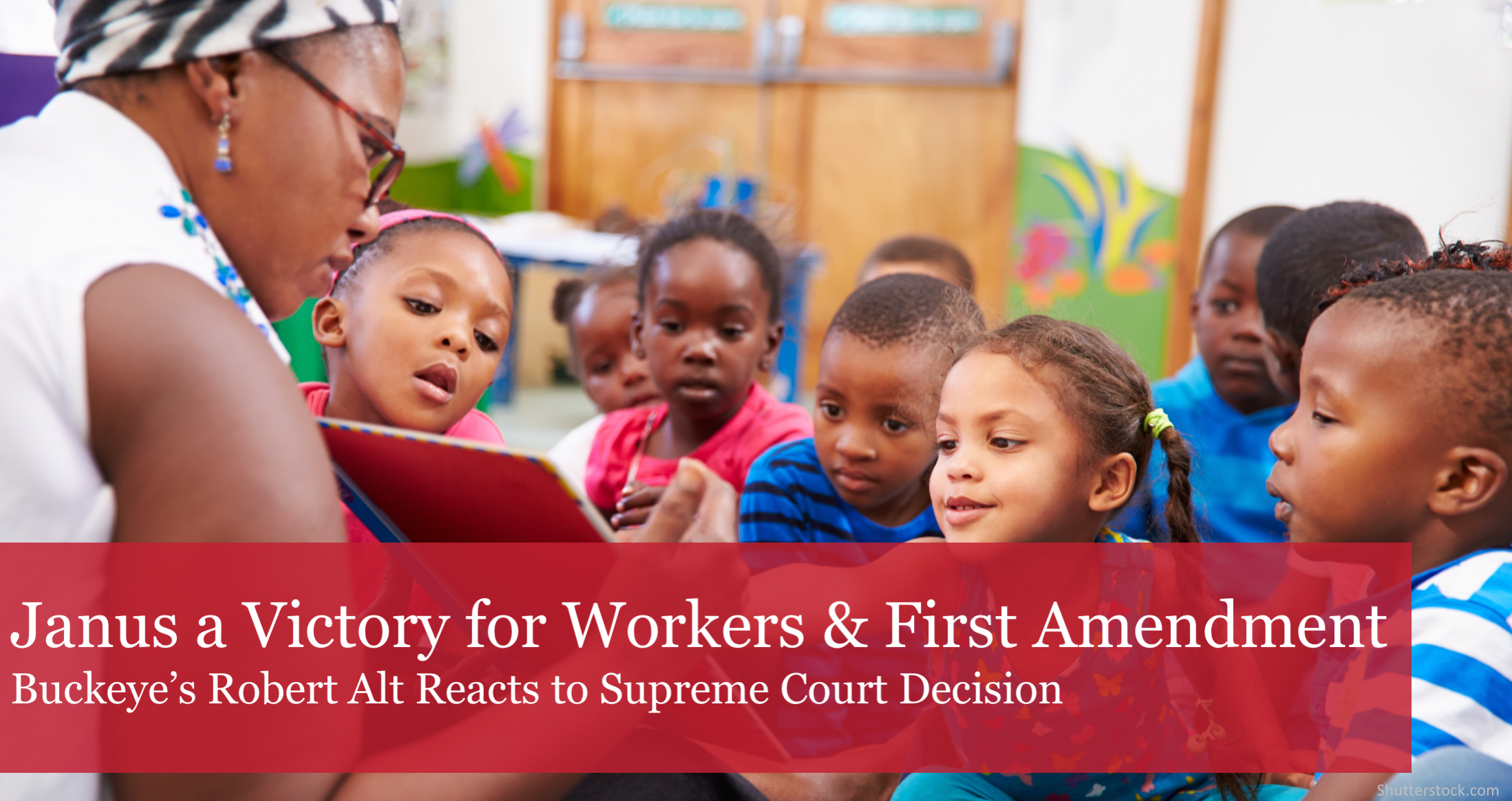 The Buckeye Institute's President and CEO Robert Alt: Janus v. AFSCME Decision a Victory for Workers and First Amendment