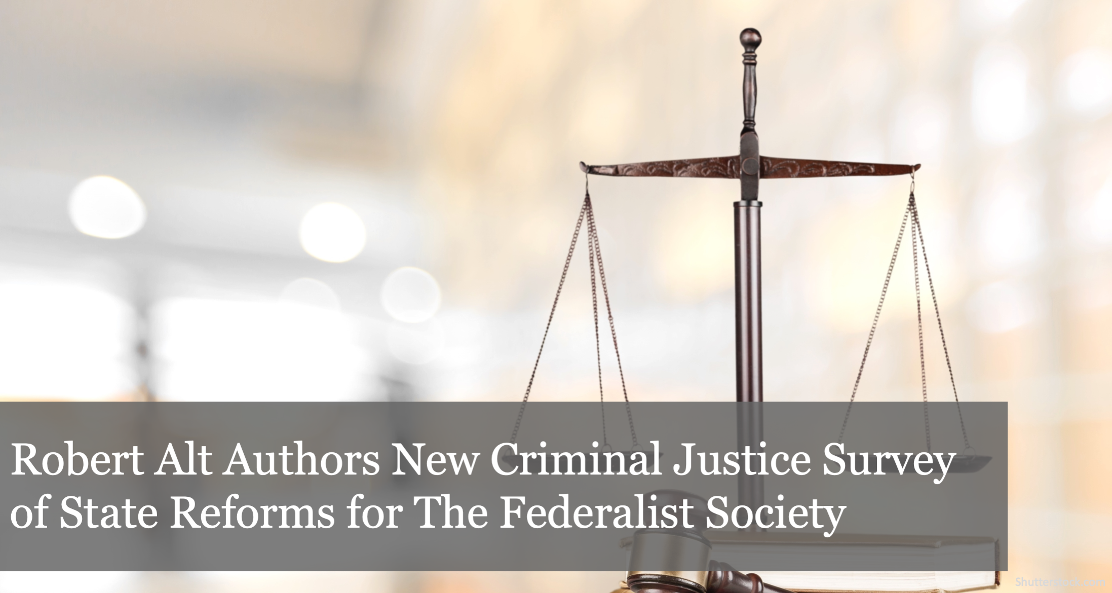 In New Whitepaper for The Federalist Society, Buckeye's Robert Alt Surveys Criminal Justice Reforms In States Across the Country
