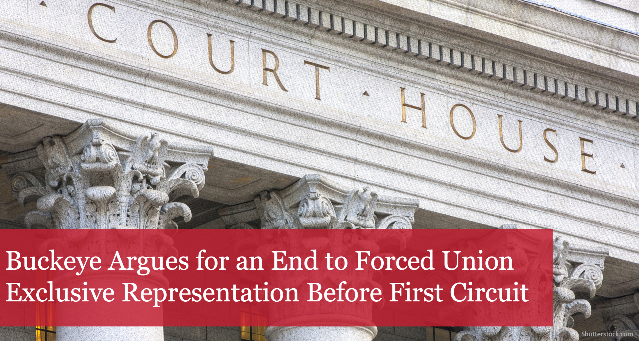 The Buckeye Institute Calls on First Circuit Court of Appeals to End Forced Union Exclusive Representation